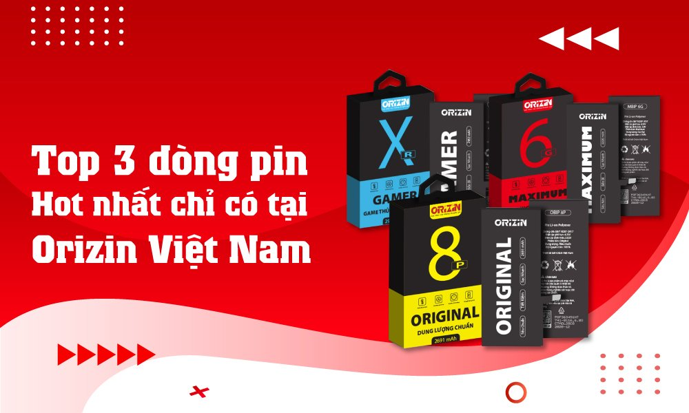 Top 3 Dòng Pin Iphone Hot Nhất Chỉ Có Tại Orizin Việt Nam